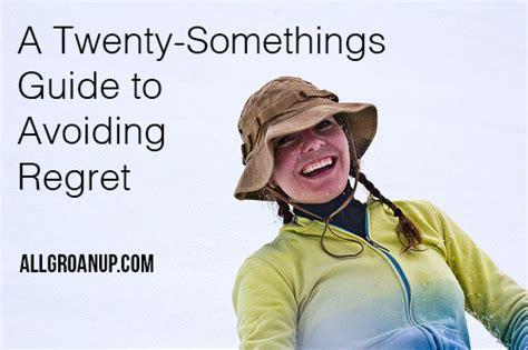 A Twenty Somethings Guide To Avoiding Regret Avoiding Regret