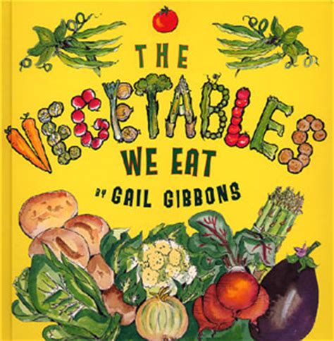 my vegetables my vegetables books the vegetables we eat by gail gibbons