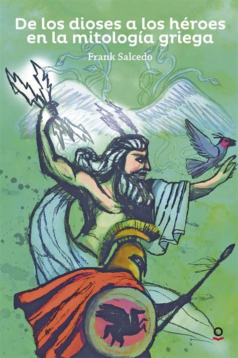 libro el hroe de las de los dioses a los h 233 roes en la mitolog 237 a griega