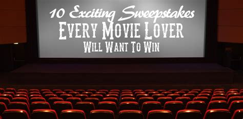 Sweepstakes Movie - 10 exciting sweepstakes every movie lover will want to win