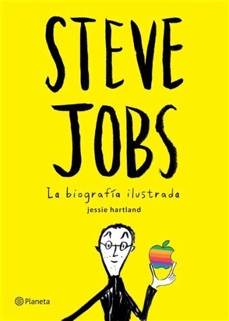 libro steve jobs la biografa editorial destino presenta el libro steve jobs la biograf 205 a ilustrada de jessie hartland