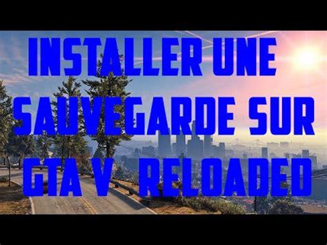 Gta V Pc Reloaded 16dvd installer une sauvegarde gta 5 pc reloaded