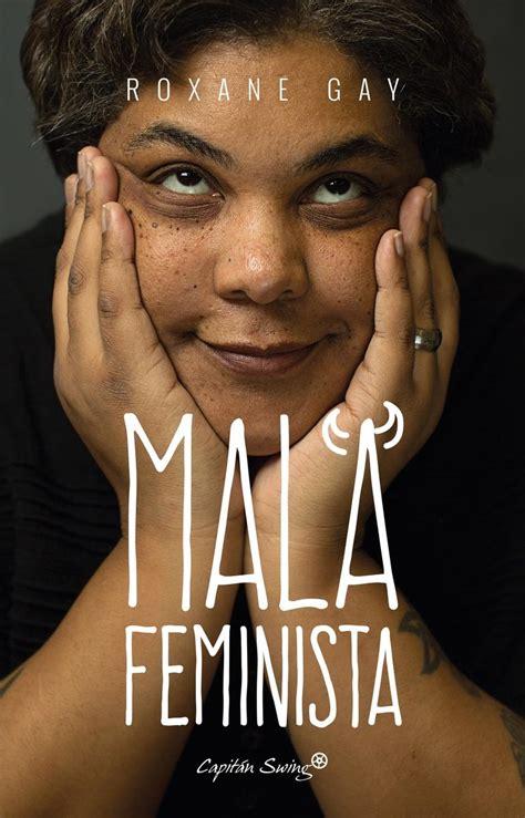 mala feminista roxane capit 193 n swing libros s l 183 librer 237 a rafael alberti