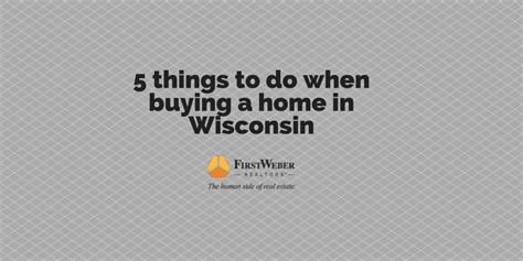 first things to do when buying a house five things to do when buying a home in wisconsin