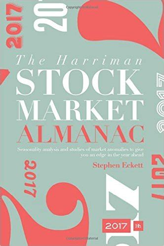 the harriman stock market almanac 2018 a handbook of seasonality analysis and studies of market anomalies to give investors an edge throughout the year books eckett the harriman stock market almanac 2017 valuewalk