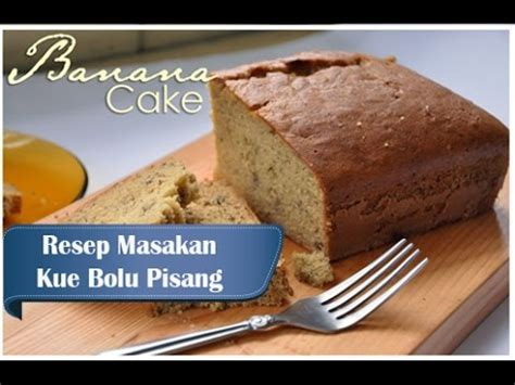 membuat kue bolu lembut dan enak resep dan cara membuat kue bolu pisang enak dan lembut