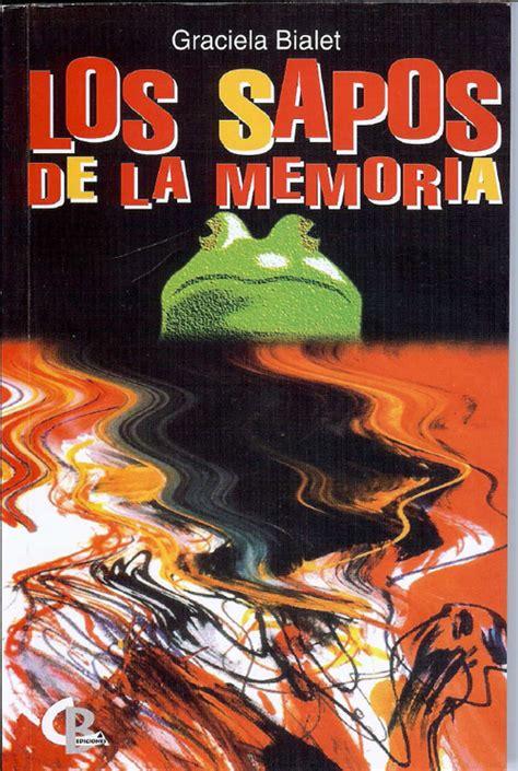 libro la memoria secreta de leer para conocer otros mundos comentario sobre el libro quot los sapos de la memoria quot de