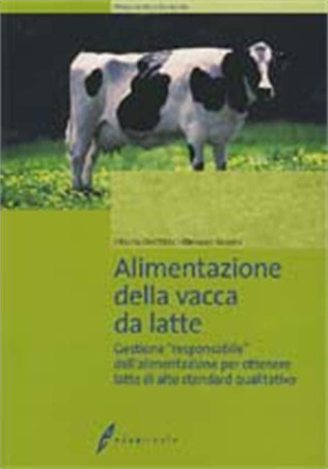alimentazione vacca da latte alimentazione della vacca da latte dell orto vittorio