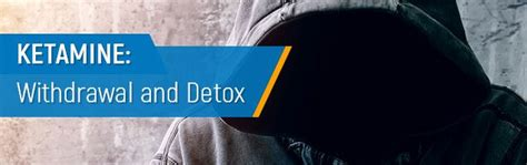 Ketamine Detox Symptoms by Ketamine Withdrawal And Detox Signs Symptoms And Treatment