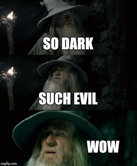 The Darkness Meme - confused gandalf meme imgflip