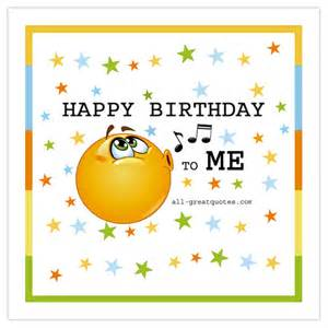 Birthday For Me Quotes Free Birthday Cards For Self Happy Birthday To Me