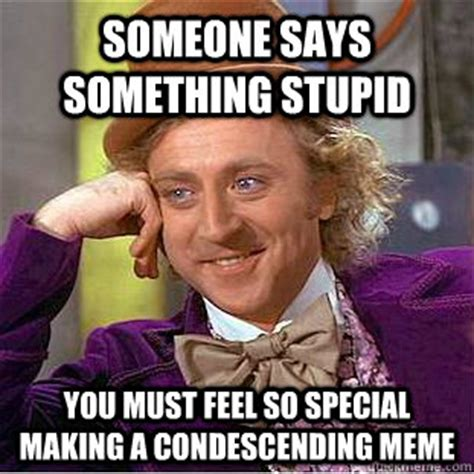 Stupid Boy Meme - someone says something stupid you must feel so special