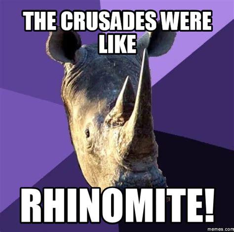 Crusades Memes - the crusades were like rhinomite