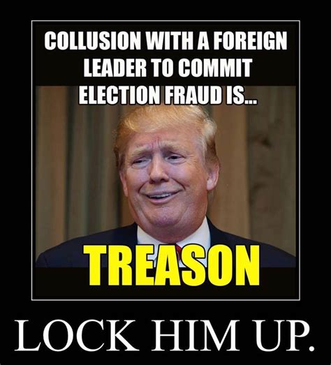 Should You The Traitor by Lock Him Up For Collusion With A Foreign Leader To