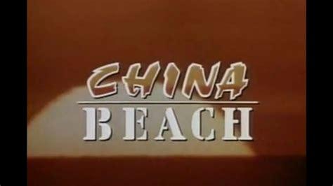theme song china beach china beach opening and closing credits and theme song