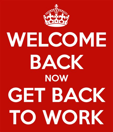 welcome back welcome back now get back to work poster k keep calm o