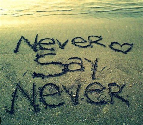 never say never famous quotes about never say never quotationof com