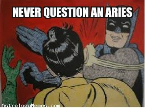 Aries Meme - 20 funny memes about being an aries sayingimages com