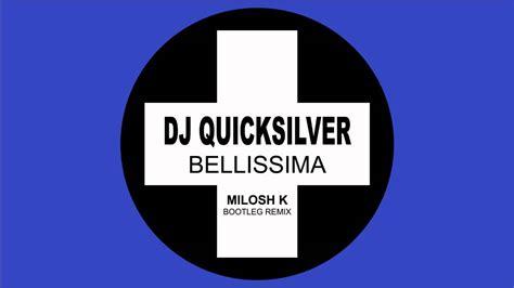 free download mp3 dj quicksilver dj quicksilver bellissima milosh k bootleg remix