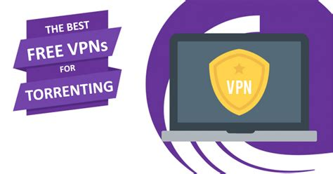 best free torrenting 5 best free vpns for torrenting that actually work