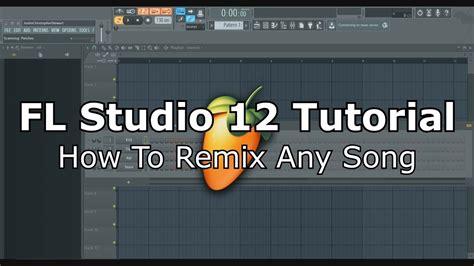 tutorial fl studio remix fl studio 12 tutorial how to remix any song youtube