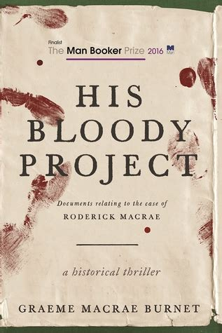 his bloody project 1910192147 his bloody project documents relating to the case of roderick macrae by graeme macrae burnet