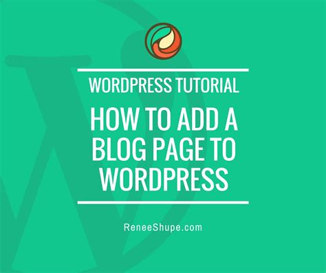 wordpress tutorial how to add images wp tutorial how to add a blog page to wordpress renee shupe