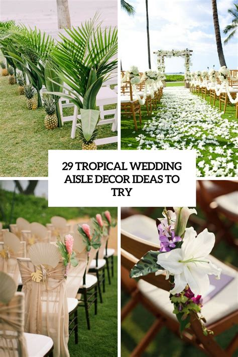 Wedding Aisle Ideas by 29 Tropical Wedding Aisle D 233 Cor Ideas To Try Weddingomania