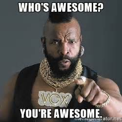 Your Awesome Meme - who s awesome you re awesome mr t meme generator
