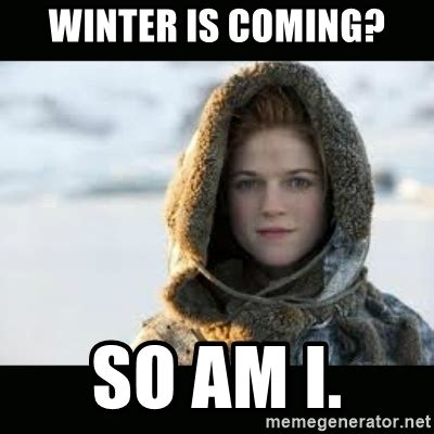 Meme Generator Winter Is Coming - winter is coming so am i ygritte meme generator