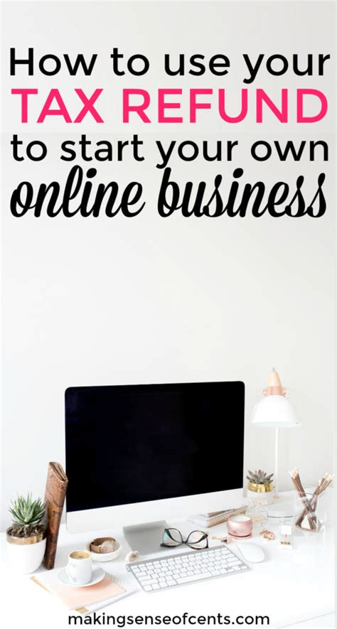 How To Start Your Own Online Business And Make Money - how to use your tax refund to scale or start your own online business making sense