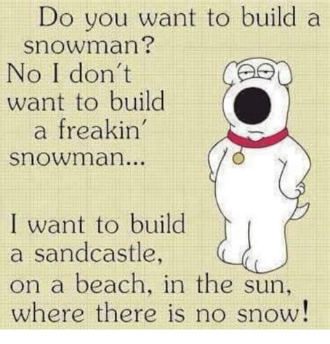 i want to build a house where do i start 25 best memes about snowman snowman memes
