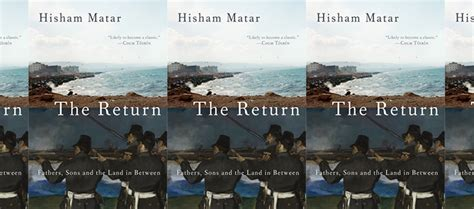 the return fathers sons review the return fathers sons and the land in between by hisham matar