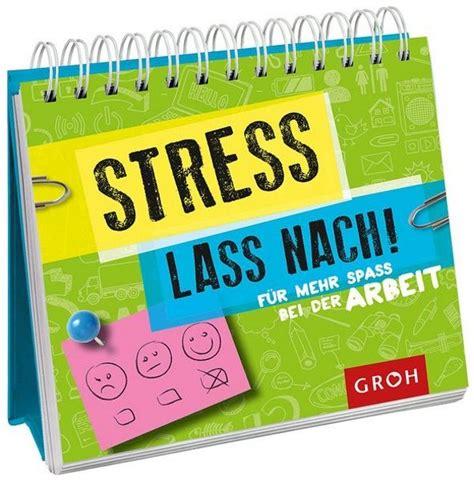 stress lass nach fuer mehr spass bei der arbeit geschenk