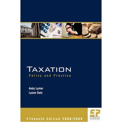 Taxation Policy And Practice taxation 2008 09 andrew lymer 9781906201036