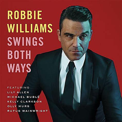 robbie williams swing album swings both ways deluxe edition cd dvd von robbie