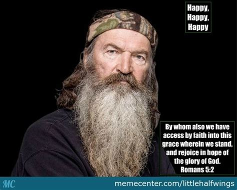 Phil Robertson Memes - phil robertson meme happy happy happy by littlehalfwings