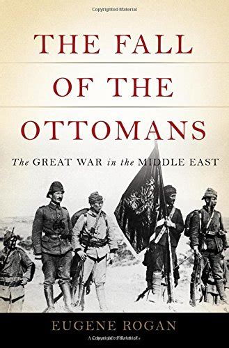The Ottomans Org The Fall Of The Ottomans The Great War In The Middle East Ww1 Historical Association