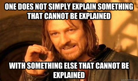 Memes Explained - one does not simply explain something that cannot be
