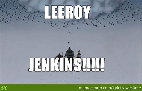 Leroy Jenkins Meme - leeroy jenkins before it was cool by kyleizawes0me meme