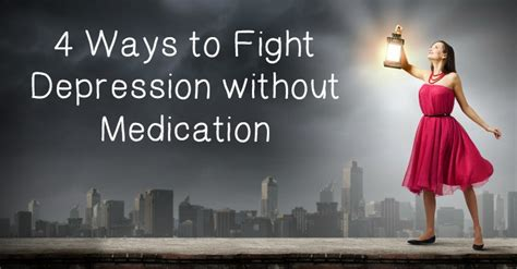 The Most Effective Ways Of Fighting Depression by 4 Ways To Fight Depression Without Medication