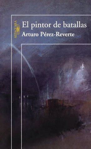 book review el pintor de batallas by arturo p 233 rez reverte mboten