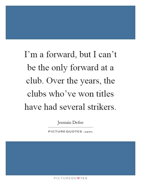 Only Forward i m a forward but i can t be the only forward at a club