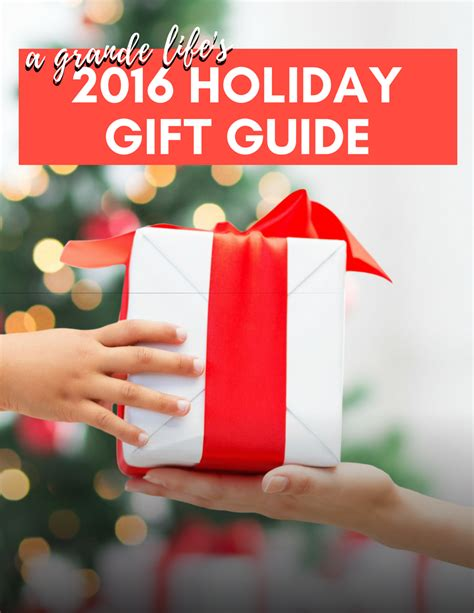 christmas gifts 2016 2016 holiday gift guide a grande life