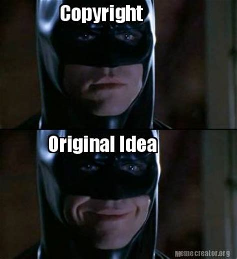 Copyright Meme - meme creator copyright original idea meme generator at