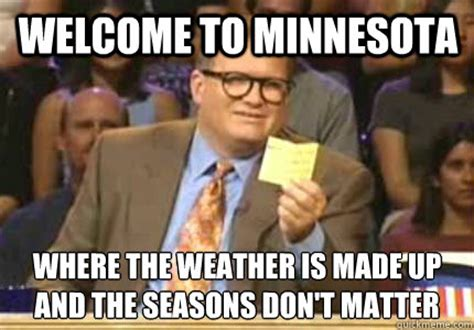 Minnesota Meme - welcome to minnesota where the weather is made up and the