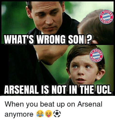Arsenal Memes - nch what s wrong son bake wch arsenal is not in the ucl