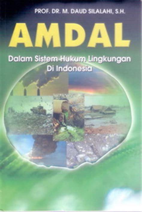 Buku Hukum Lingkungan Dalam Sistem Kebijaksanaan Pembangunan Lingkung amdal dalam sistem hukum lingkungan di indonesia pokja l air minum dan penyehatan lingkungan