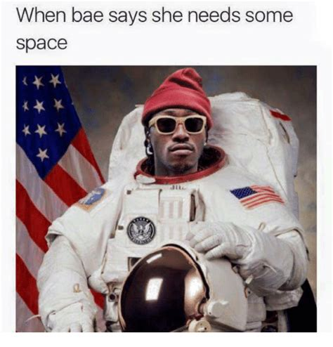 when bae says she needs some space bae meme on sizzle