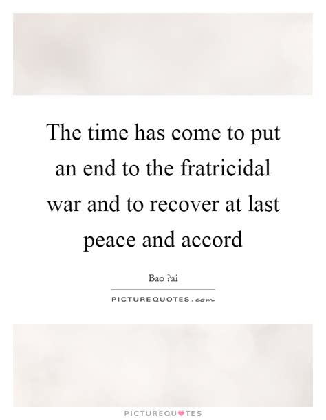 the time has come to put an end to the fratricidal war and to picture quotes